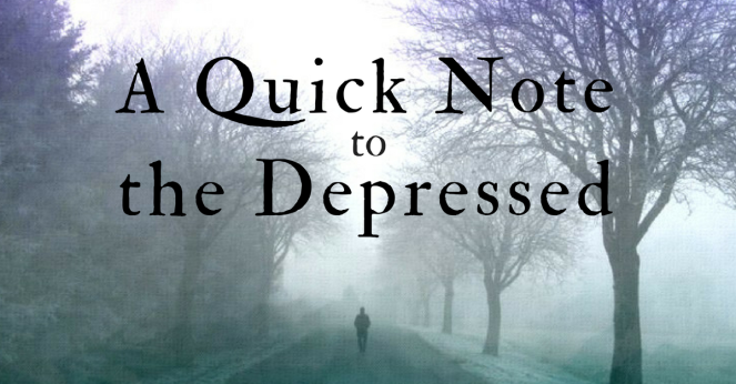 A Quick Note to the Depressed